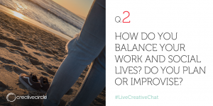 Q. 2 How do you balance your work and social lives? Do you plan or improvise?
