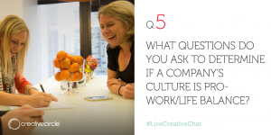 Q. 5 What questions do you ask to determine if a company's culture if pro-work/life balance?