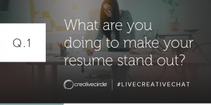 Q. 1 What are you doing to make your resume stand out? #LIVECREATIVECHAT