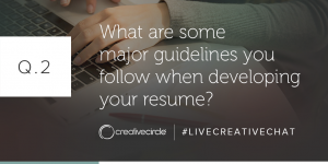 Q. 2 What are some major guidelines you follow when developing your resume? #LIVECREATIVECHAT