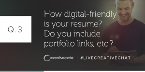 Q. 3 How digital-friendly is your resume? Do you include portfolio links, etc.? #LIVECREATIVECHAT