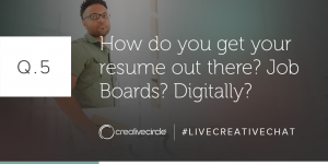 Q. 5 How do you get your resume out there? Job Boards?