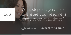Q. 6 What steps do you take to ensure your resume is ready to go at all times?