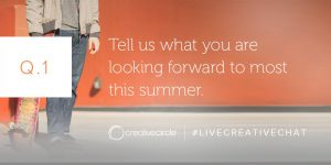 Q. 1 Tell us what you are looking forward to most this summer. #LIVECREATIVECHAT