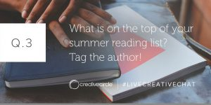 Q. 3 What is on the top of your summer reading list? Tag the author! #LIVECREATIVECHAT