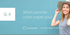Q. 4 Which summer colors inspire you? #LIVECREATIVECHAT