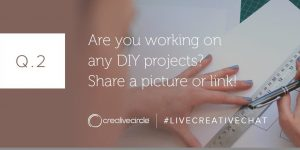Q. 2 Are you working on any DIY projects? Share a picture or link! #LIVECREATIVECHAT