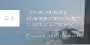 Q. 3 How are you taking advantage of extra daylight to spark your creativity?
