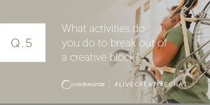 Q. 5 What activities do you do to break out a creative block? #LIVECREATIVECHAT
