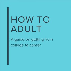 How to Adult: A guide on getting from college to career