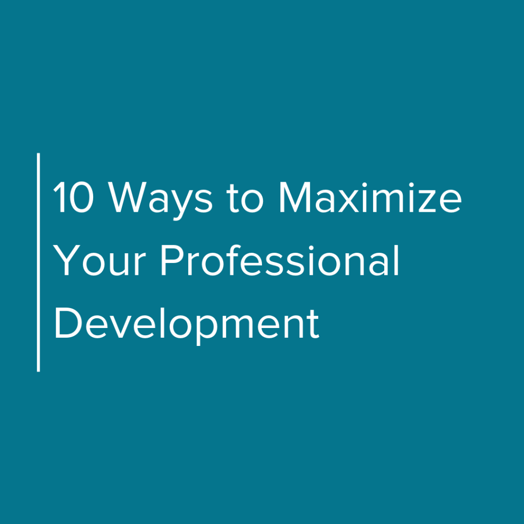 10 Ways to Maximize Your Professional Development