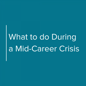 What to do during a mid-career crisis