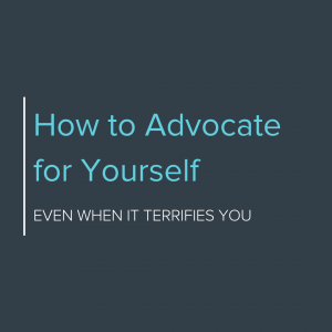 How to advocate for yourself