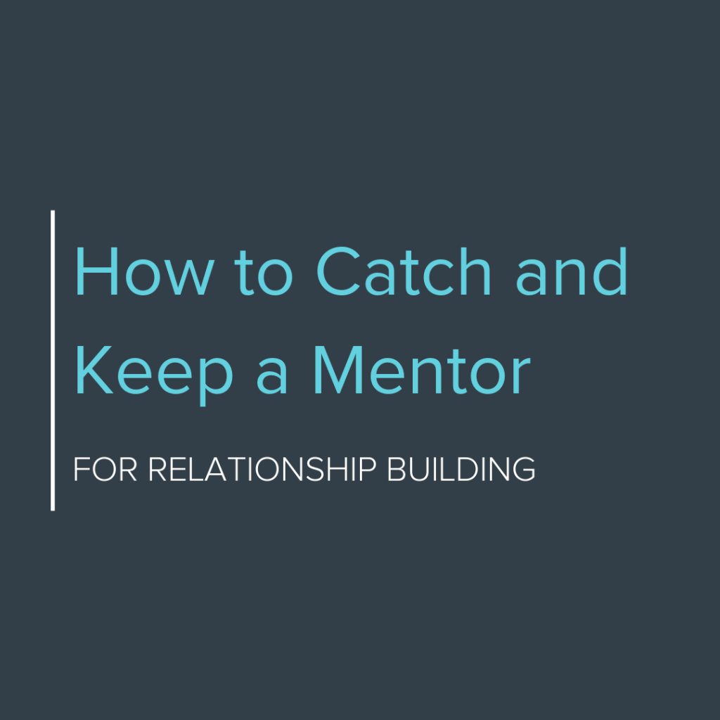 How to Catch and Keep a Mentor