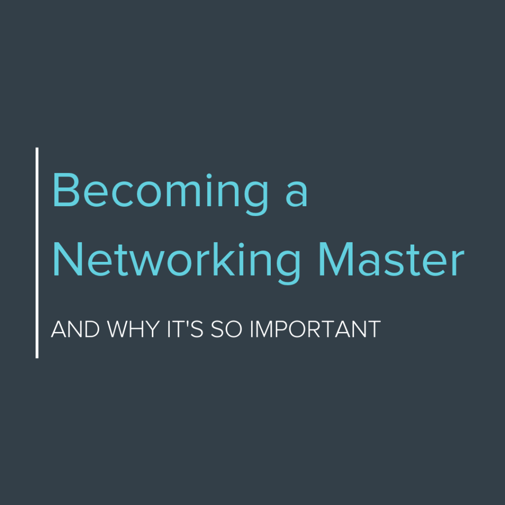 Becoming a Networking Master and Why It's So Important