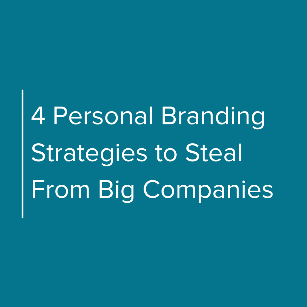 4 personal branding strategies to steal from big companies