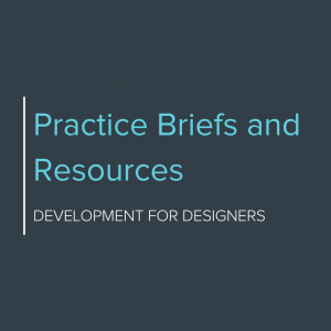 Practice Briefs and Resources development for designers