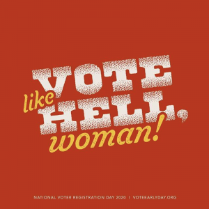 Vote like Hell woman! National Voter Registration Day 2020
